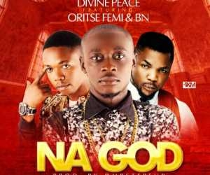 Peace - Na God (Prod. By Mr Stepsup) Ft. Oritse Femi & BN